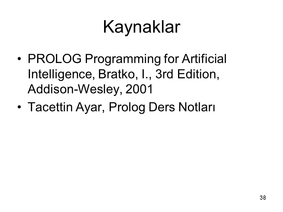 Kaynaklar PROLOG Programming for Artificial Intelligence, Bratko, I., 3rd Edition, Addison-Wesley, 2001.