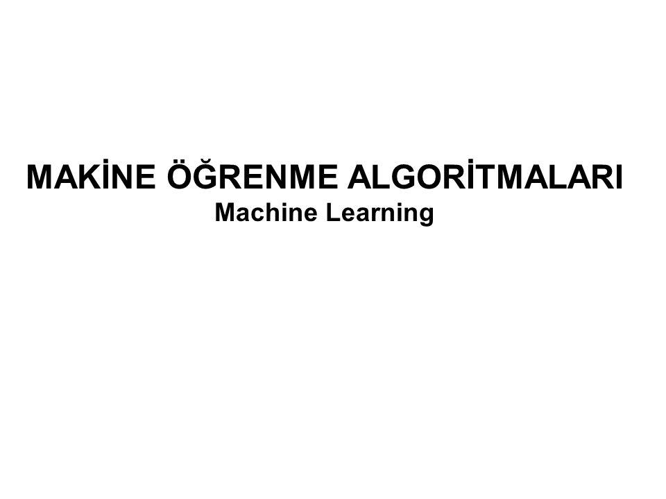MAKİNE ÖĞRENME ALGORİTMALARI Machine Learning