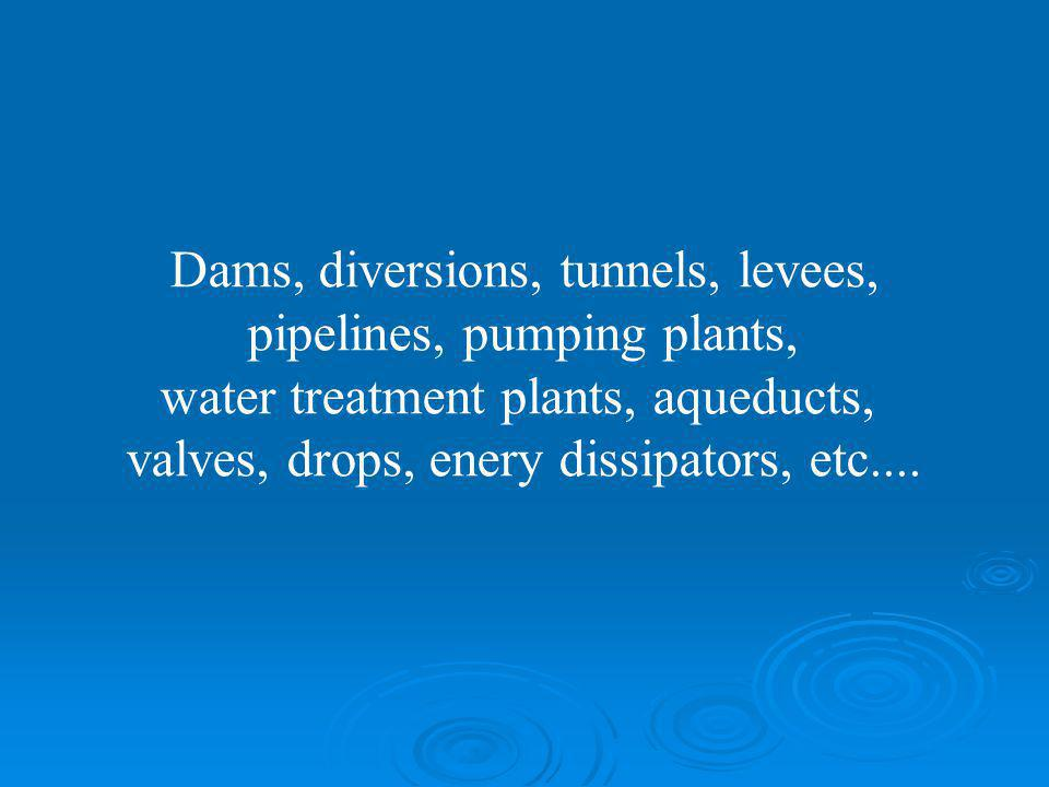 Dams, diversions, tunnels, levees, pipelines, pumping plants,