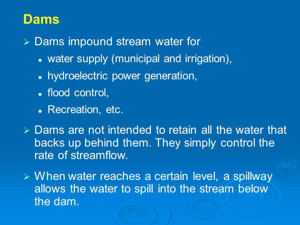 Dams Dams impound stream water for