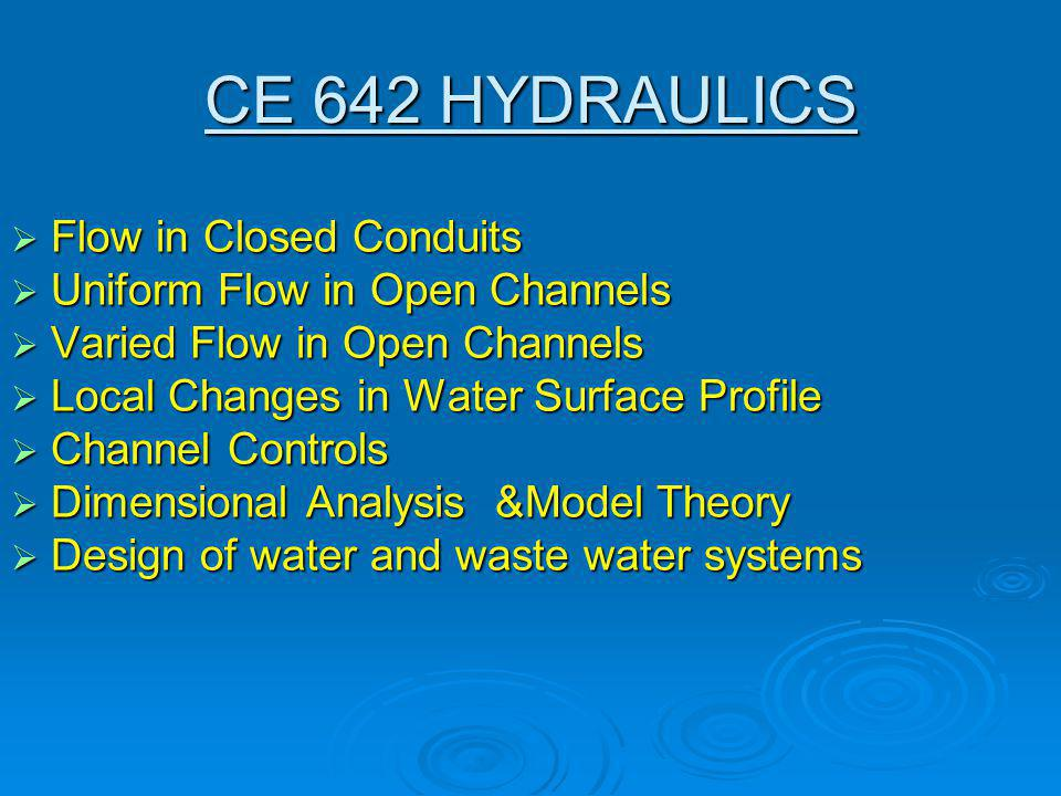 CE 642 HYDRAULICS Flow in Closed Conduits