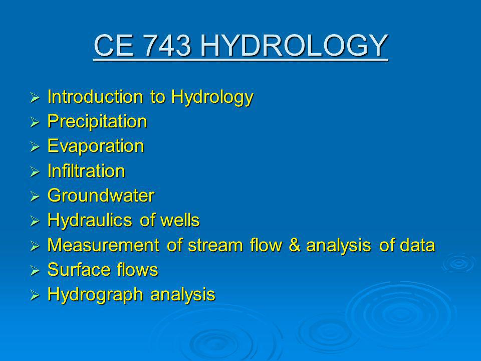 CE 743 HYDROLOGY Introduction to Hydrology Precipitation Evaporation