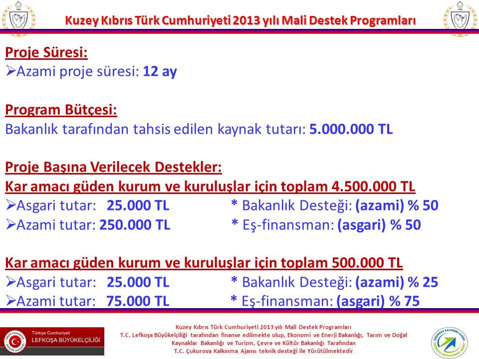 Proje Süresi: Azami proje süresi: 12 ay. Program Bütçesi: Bakanlık tarafından tahsis edilen kaynak tutarı: 5.000.000 TL.