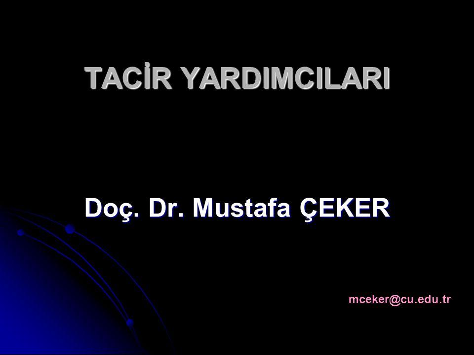 TACİR YARDIMCILARI Doç. Dr. Mustafa ÇEKER mceker@cu.edu.tr