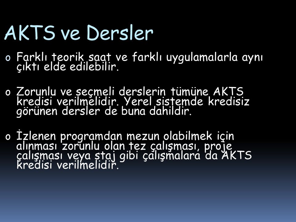 AKTS ve Dersler Farklı teorik saat ve farklı uygulamalarla aynı çıktı elde edilebilir.