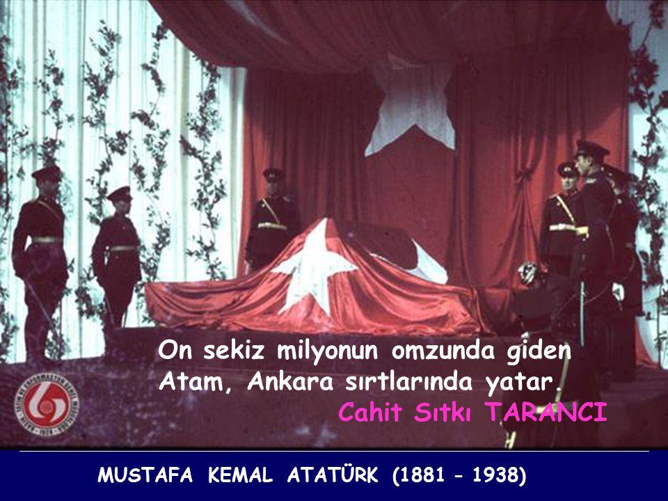 On sekiz milyonun omzunda giden Atam, Ankara sırtlarında yatar.