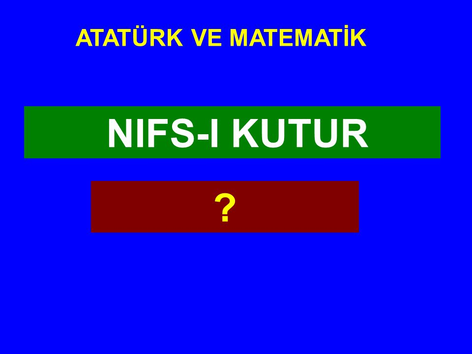 ATATÜRK VE MATEMATİK NIFS-I KUTUR
