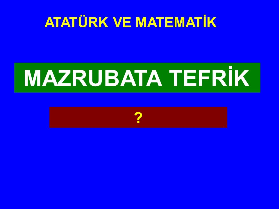 ATATÜRK VE MATEMATİK MAZRUBATA TEFRİK