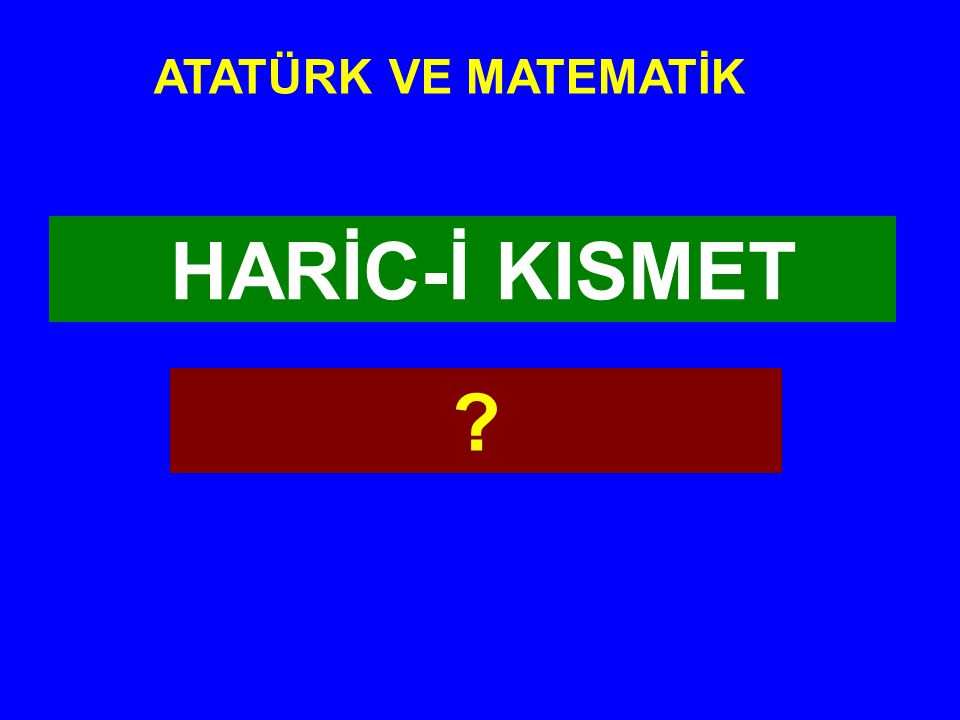 ATATÜRK VE MATEMATİK HARİC-İ KISMET