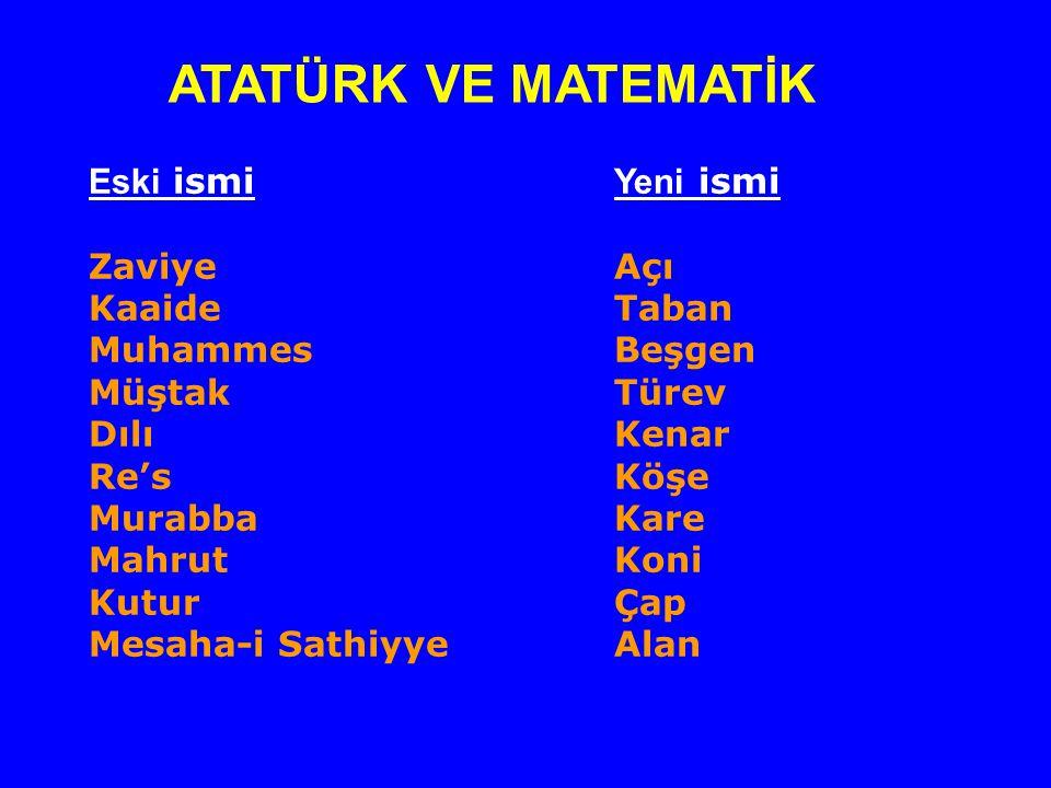 ATATÜRK VE MATEMATİK Eski ismi Zaviye Kaaide Muhammes Müştak Dılı Re's Murabba Mahrut. Kutur. Mesaha-i Sathiyye.