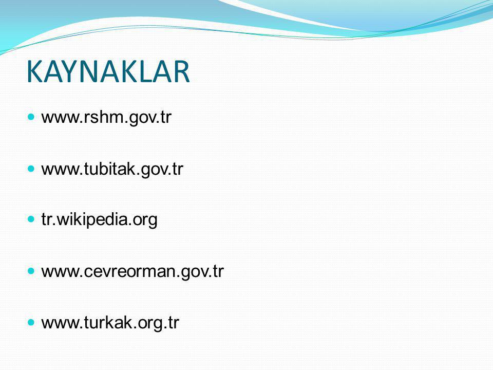 KAYNAKLAR www.rshm.gov.tr www.tubitak.gov.tr tr.wikipedia.org