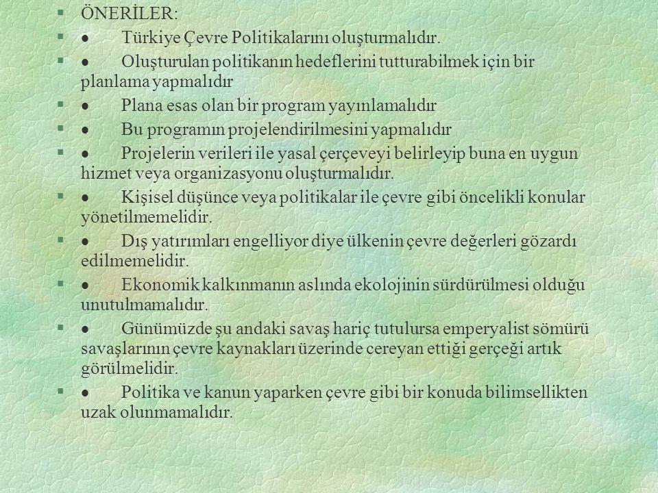 ÖNERİLER: · Türkiye Çevre Politikalarını oluşturmalıdır.