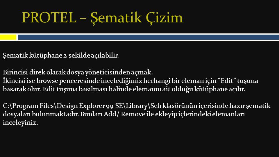 PROTEL – Şematik Çizim Şematik kütüphane 2 şekilde açılabilir.
