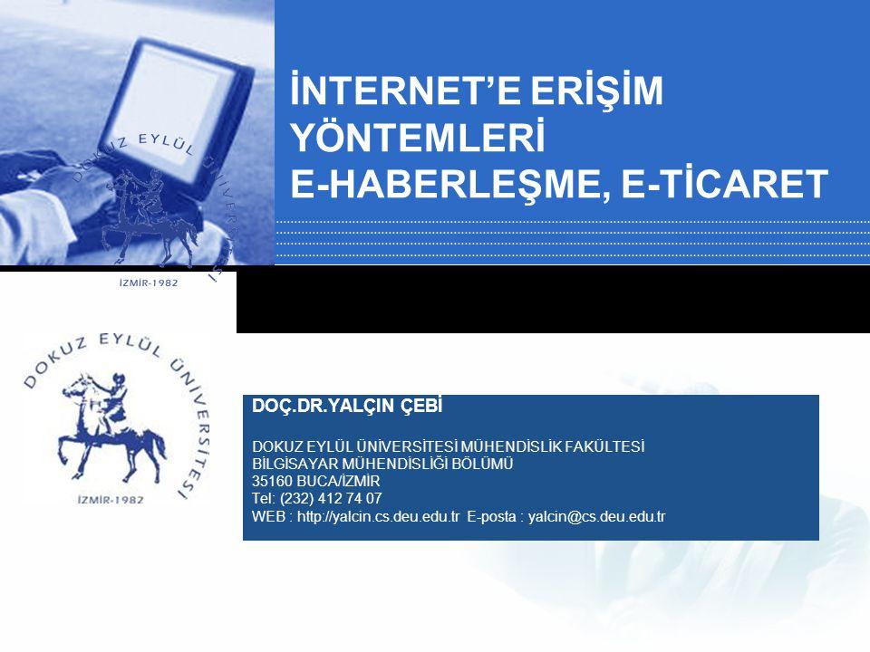 İNTERNET'E ERİŞİM YÖNTEMLERİ E-HABERLEŞME, E-TİCARET