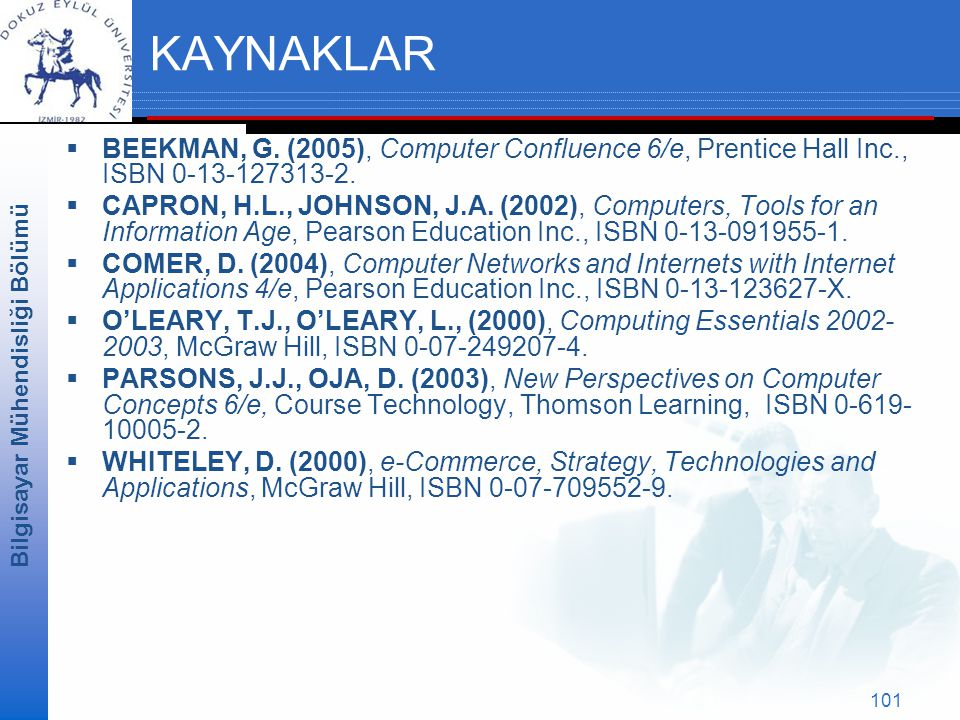 KAYNAKLAR BEEKMAN, G. (2005), Computer Confluence 6/e, Prentice Hall Inc., ISBN 0‑13‑127313‑2.