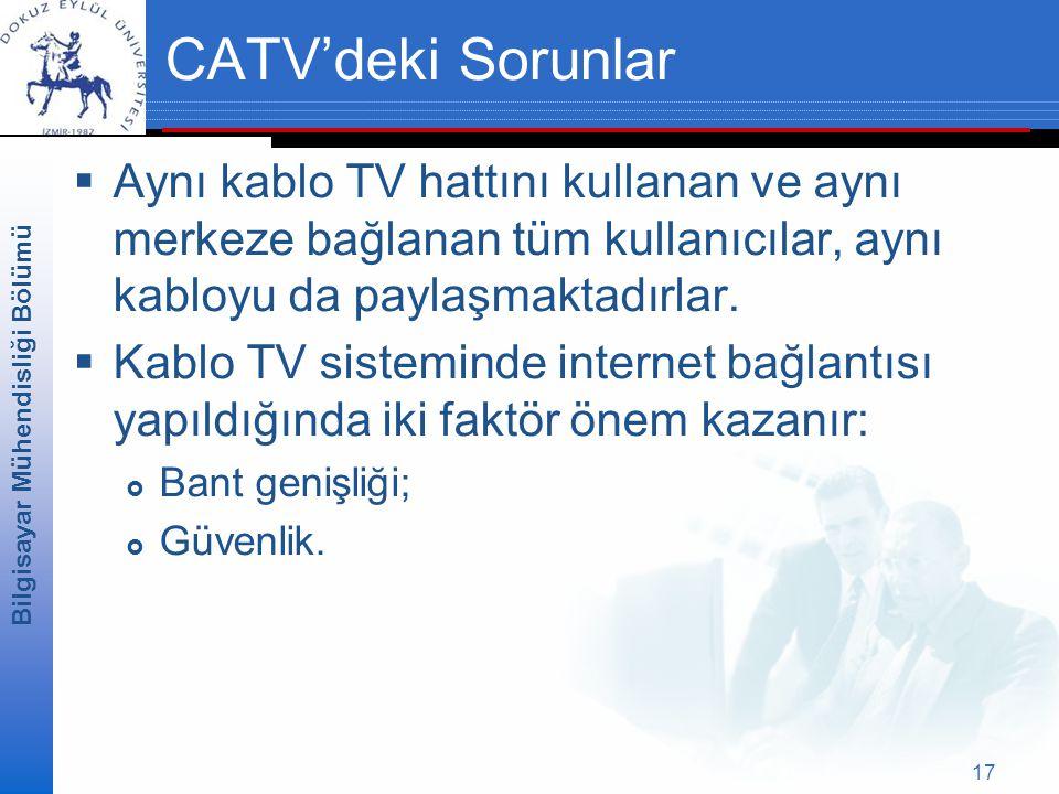 CATV'deki Sorunlar Aynı kablo TV hattını kullanan ve aynı merkeze bağlanan tüm kullanıcılar, aynı kabloyu da paylaşmaktadırlar.