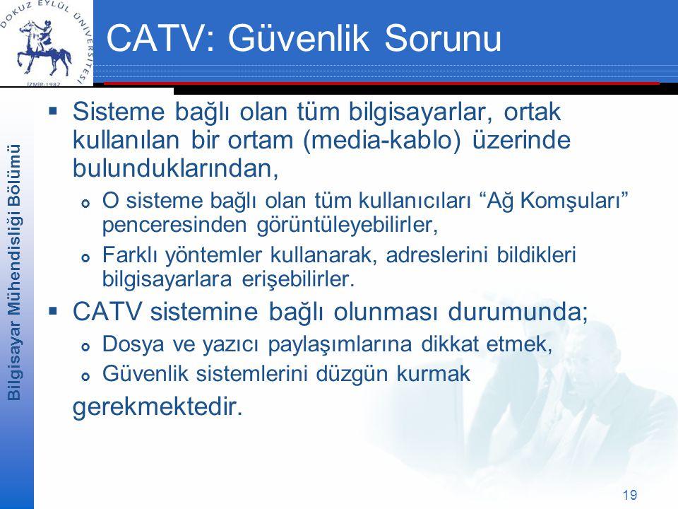 CATV: Güvenlik Sorunu Sisteme bağlı olan tüm bilgisayarlar, ortak kullanılan bir ortam (media-kablo) üzerinde bulunduklarından,