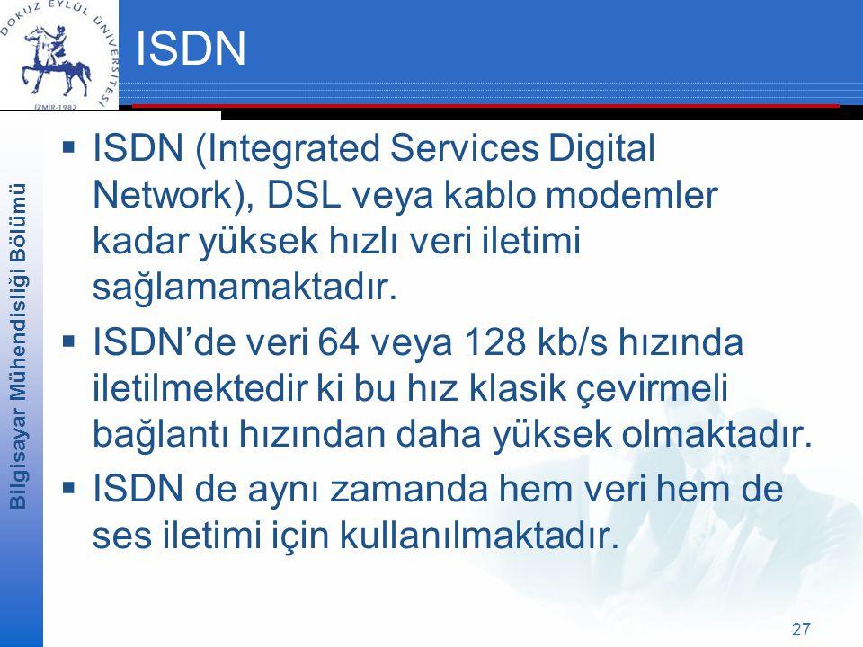 ISDN ISDN (Integrated Services Digital Network), DSL veya kablo modemler kadar yüksek hızlı veri iletimi sağlamamaktadır.