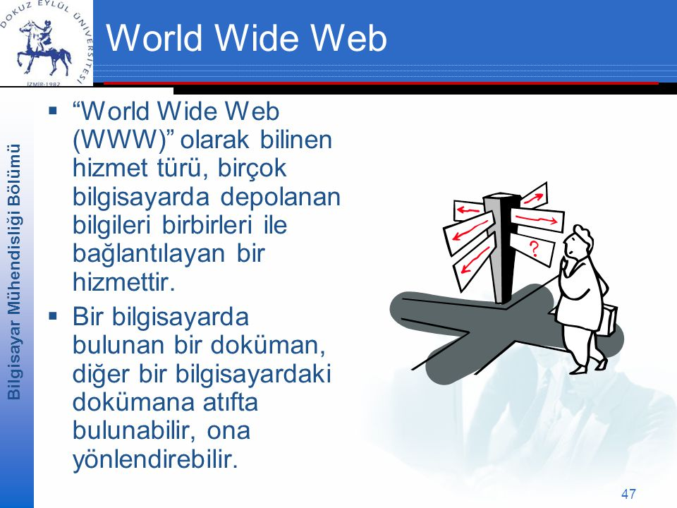 World Wide Web World Wide Web (WWW) olarak bilinen hizmet türü, birçok bilgisayarda depolanan bilgileri birbirleri ile bağlantılayan bir hizmettir.