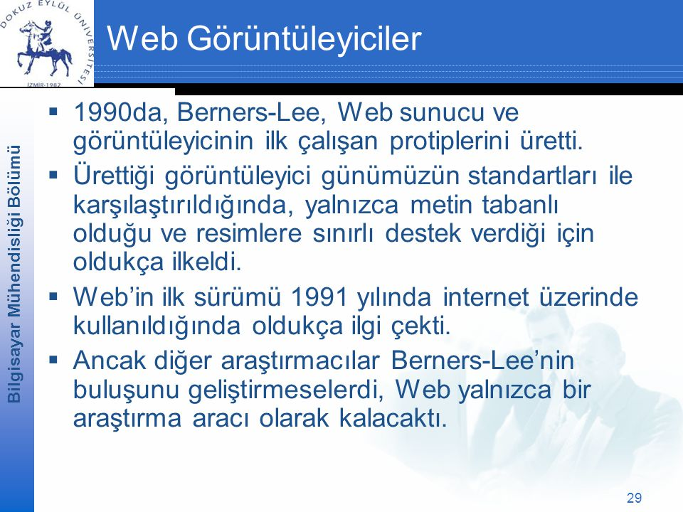 Web Görüntüleyiciler 1990da, Berners-Lee, Web sunucu ve görüntüleyicinin ilk çalışan protiplerini üretti.