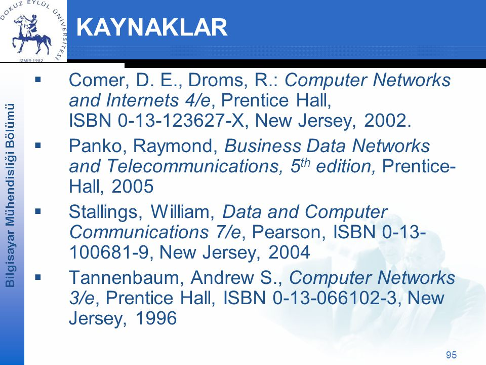 KAYNAKLAR Comer, D. E., Droms, R.: Computer Networks and Internets 4/e, Prentice Hall, ISBN 0‑13‑123627‑X, New Jersey, 2002.