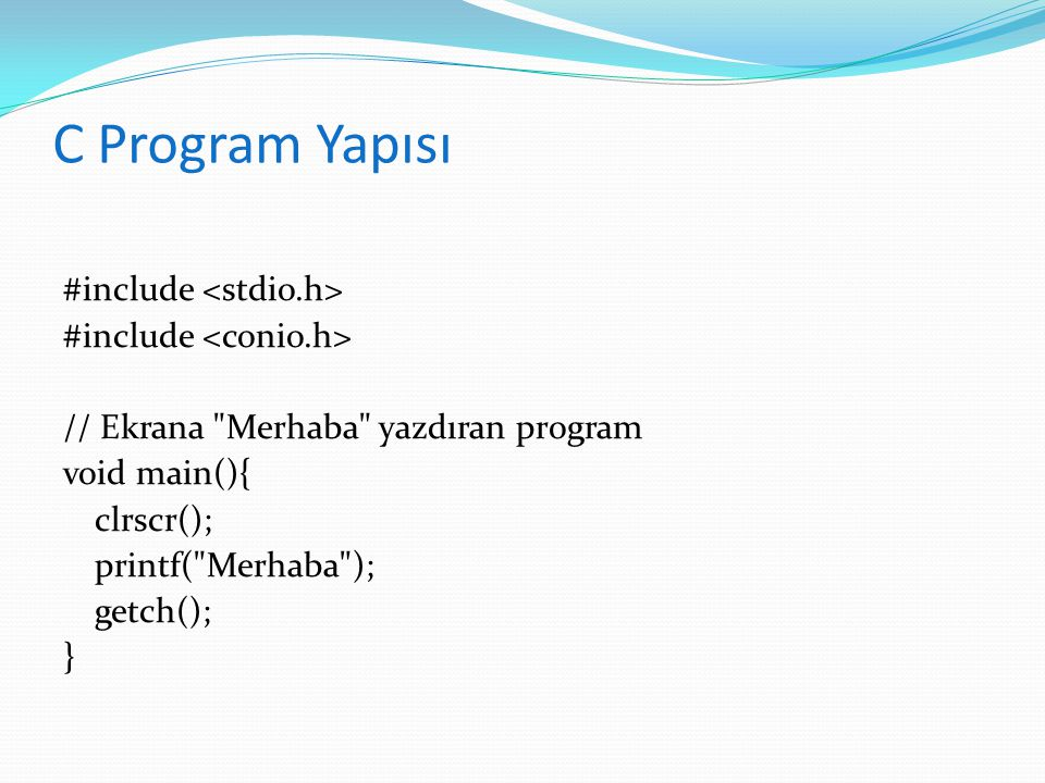 C Program Yapısı #include <stdio.h> #include <conio.h>