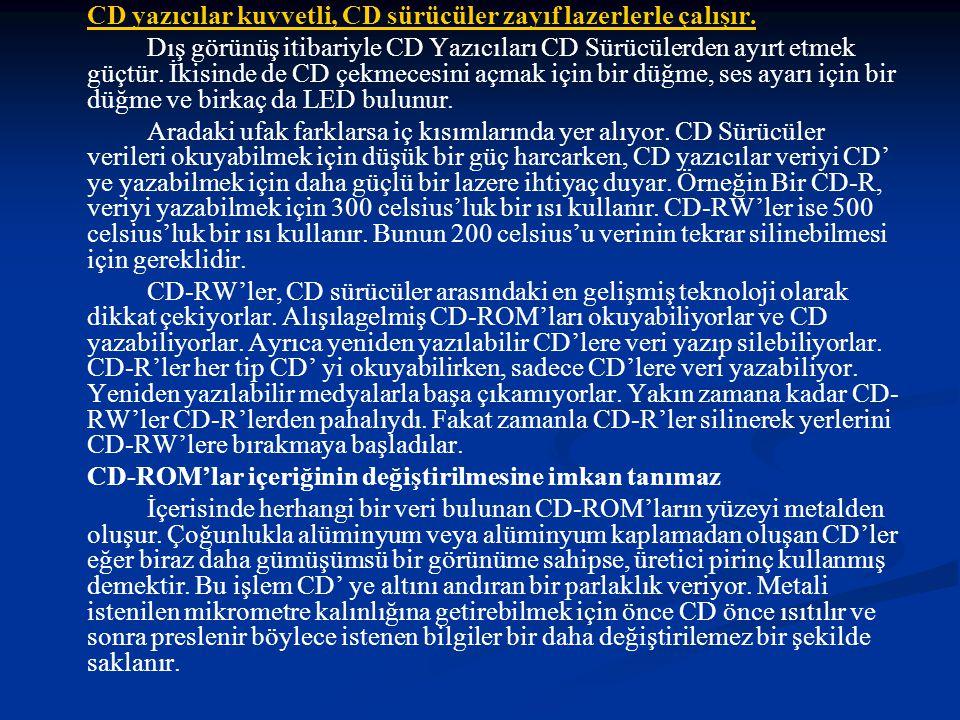 CD yazıcılar kuvvetli, CD sürücüler zayıf lazerlerle çalışır.