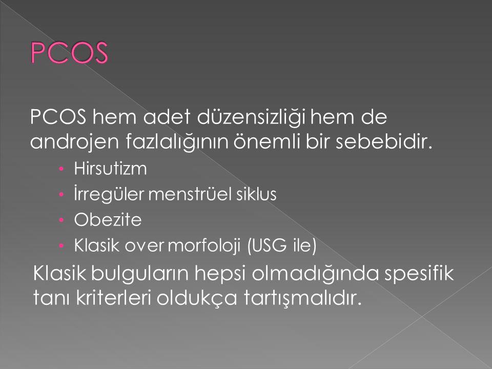 PCOS PCOS hem adet düzensizliği hem de androjen fazlalığının önemli bir sebebidir. Hirsutizm. İrregüler menstrüel siklus.