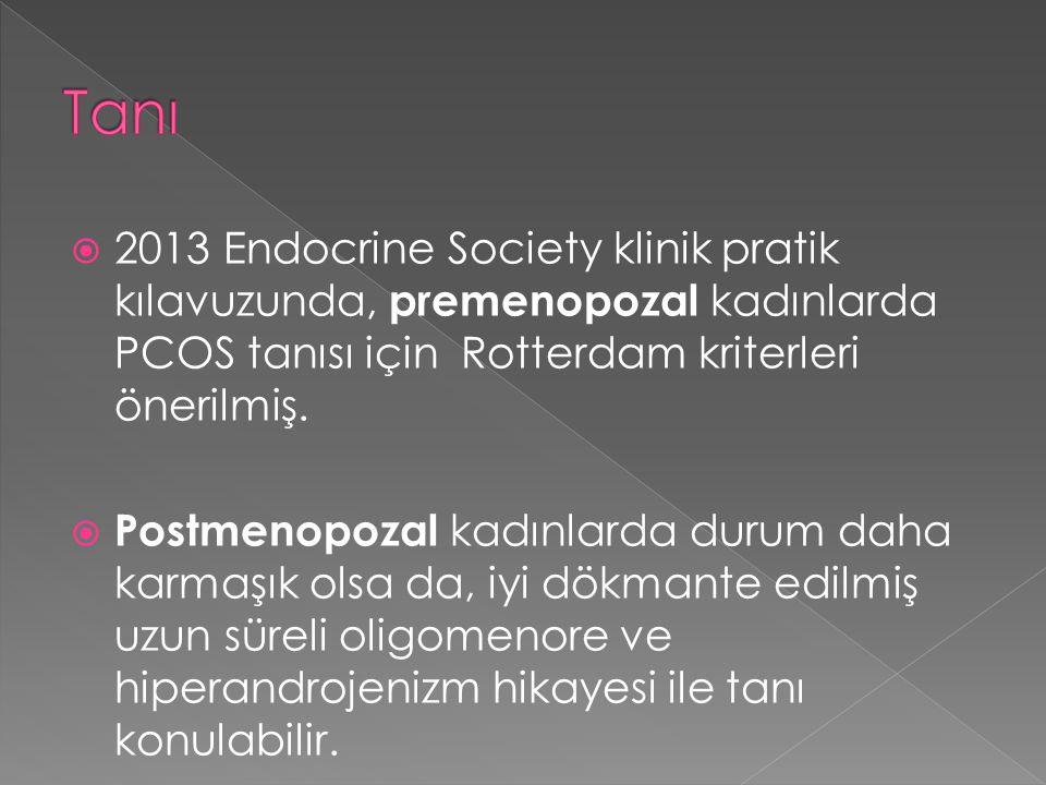 Tanı 2013 Endocrine Society klinik pratik kılavuzunda, premenopozal kadınlarda PCOS tanısı için Rotterdam kriterleri önerilmiş.