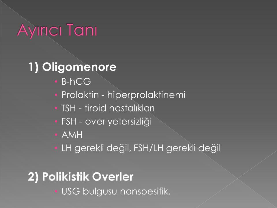 Ayırıcı Tanı 1) Oligomenore 2) Polikistik Overler B-hCG