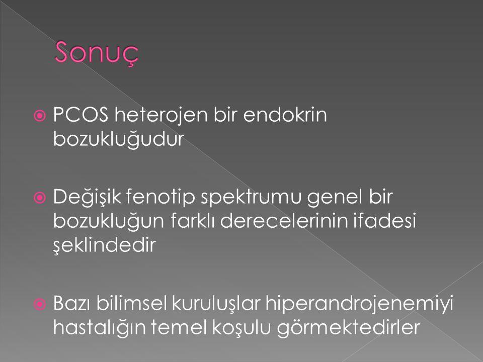Sonuç PCOS heterojen bir endokrin bozukluğudur