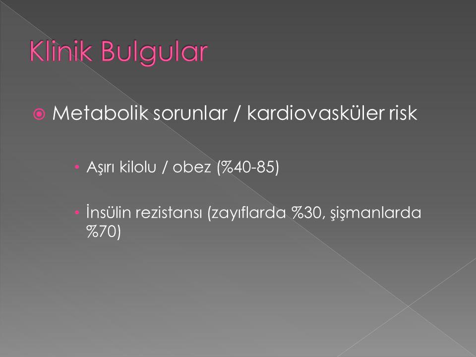 Klinik Bulgular Metabolik sorunlar / kardiovasküler risk