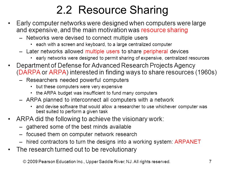 2.2 Resource Sharing Early computer networks were designed when computers were large and expensive, and the main motivation was resource sharing.