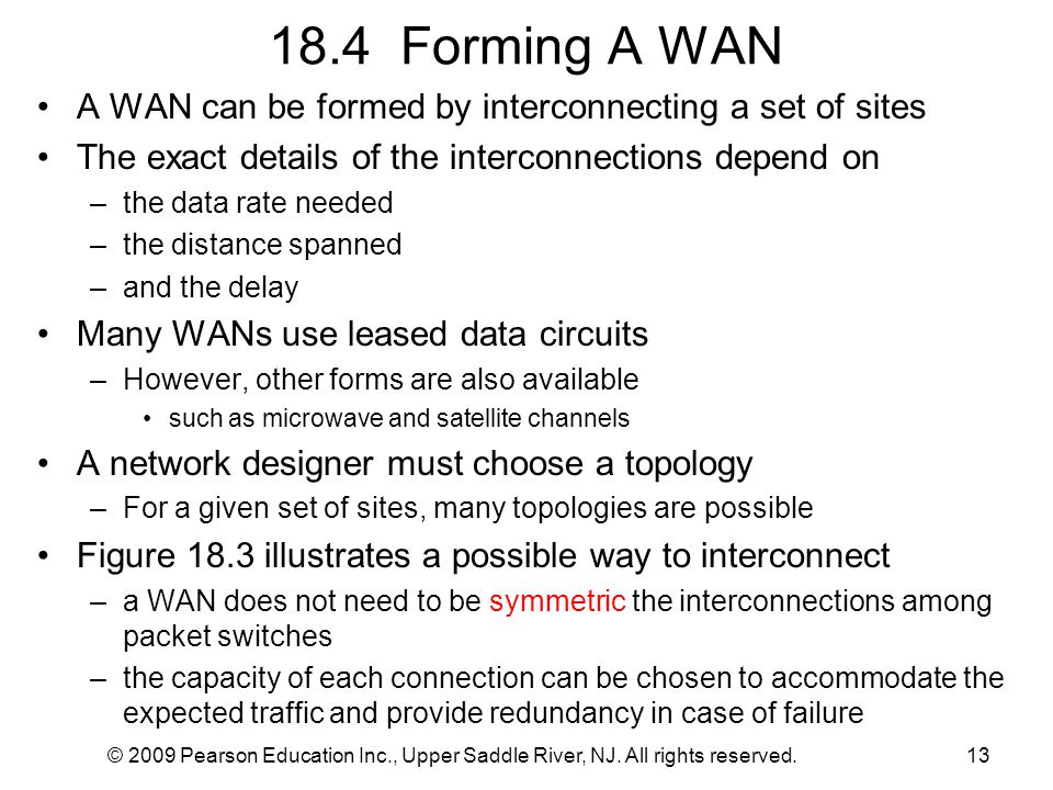 18.4 Forming A WAN A WAN can be formed by interconnecting a set of sites. The exact details of the interconnections depend on.