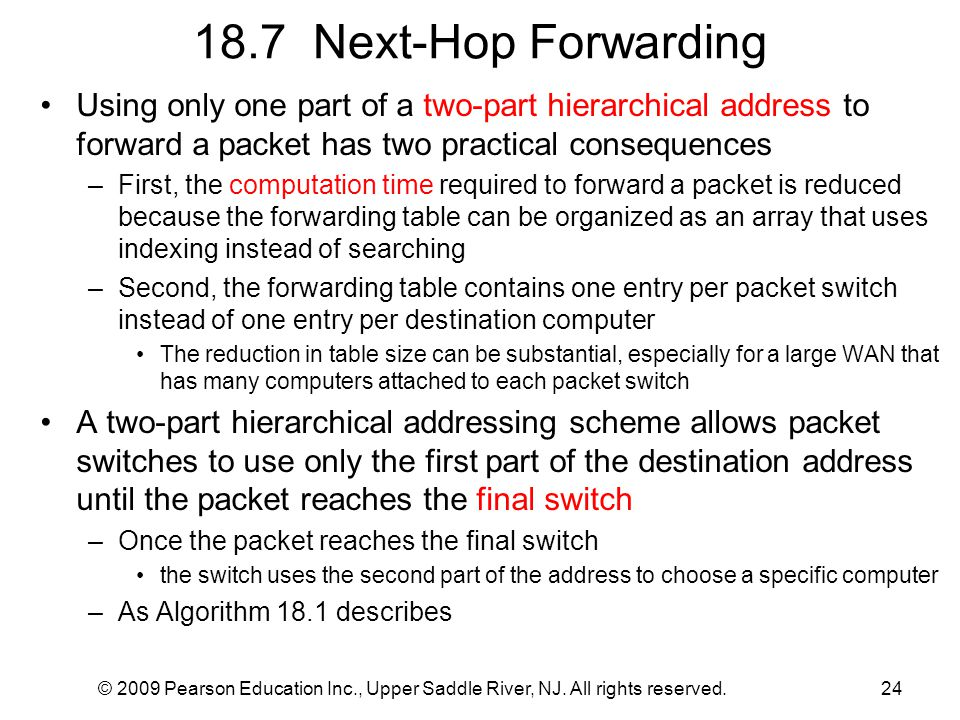 18.7 Next-Hop Forwarding Using only one part of a two-part hierarchical address to forward a packet has two practical consequences.