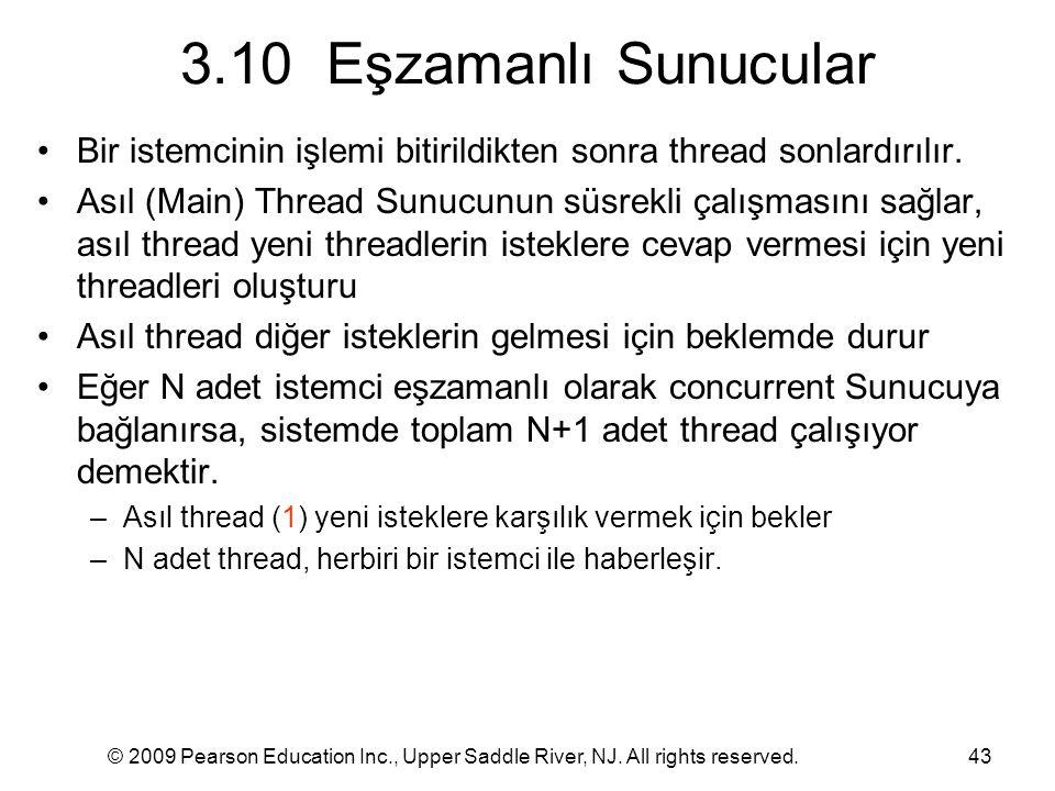 3.10 Eşzamanlı Sunucular Bir istemcinin işlemi bitirildikten sonra thread sonlardırılır.
