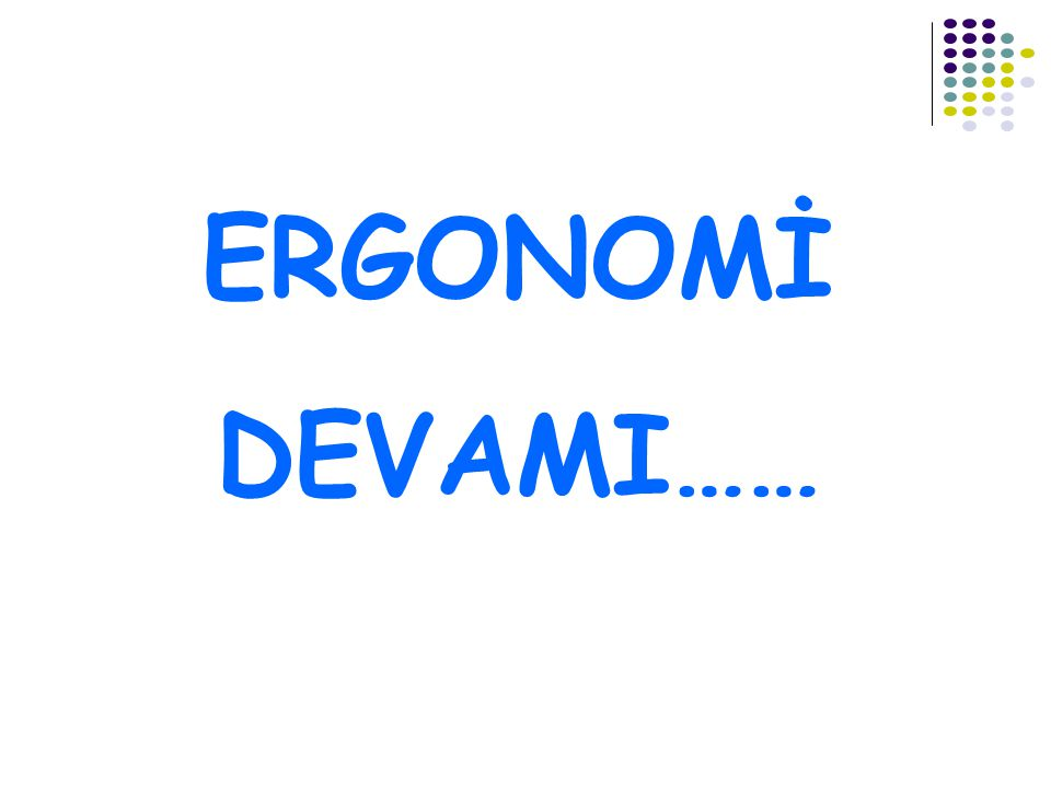 ERGONOMİ DEVAMI……