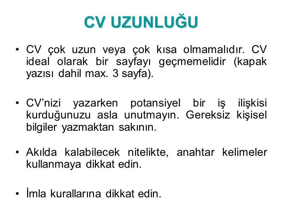 CV UZUNLUĞU CV çok uzun veya çok kısa olmamalıdır. CV ideal olarak bir sayfayı geçmemelidir (kapak yazısı dahil max. 3 sayfa).