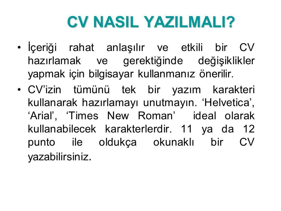 CV NASIL YAZILMALI İçeriği rahat anlaşılır ve etkili bir CV hazırlamak ve gerektiğinde değişiklikler yapmak için bilgisayar kullanmanız önerilir.