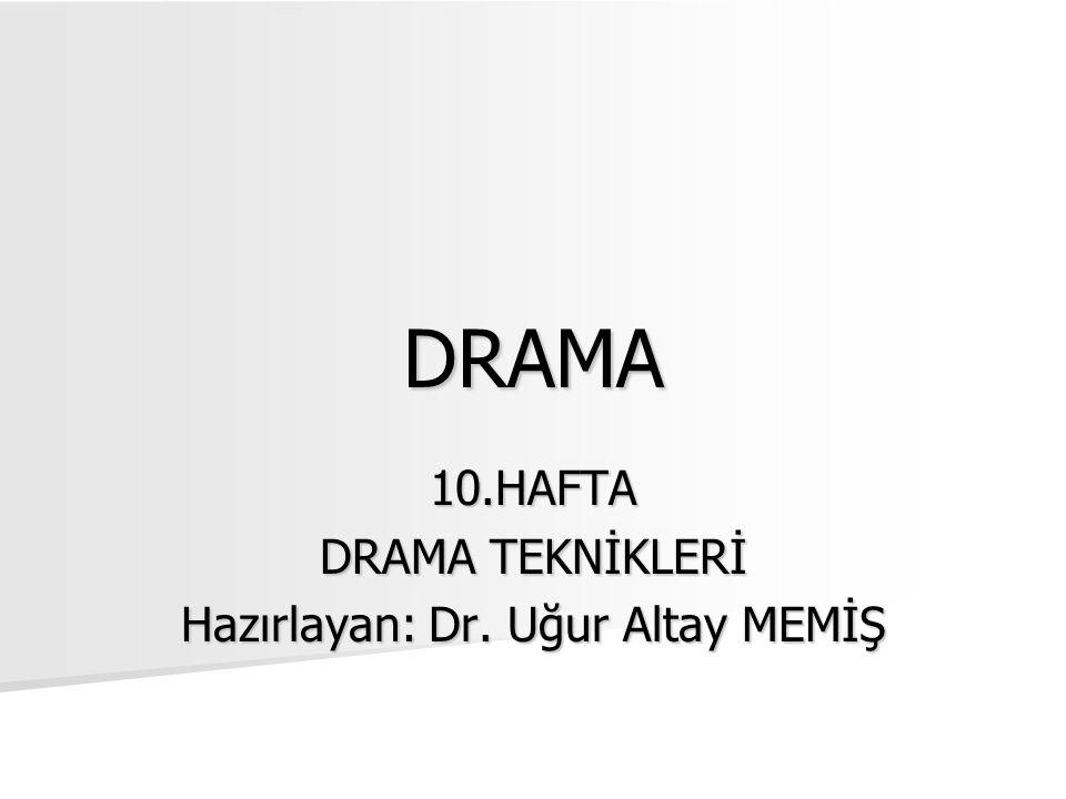 10.HAFTA DRAMA TEKNİKLERİ Hazırlayan: Dr. Uğur Altay MEMİŞ