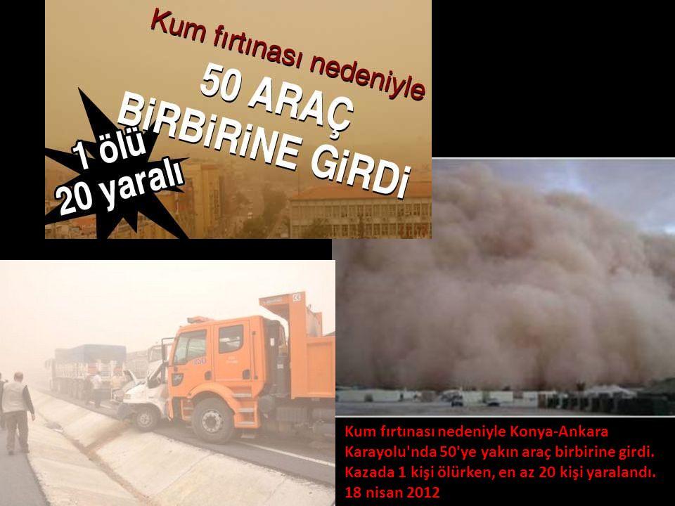 Kum fırtınası nedeniyle Konya-Ankara Karayolu nda 50 ye yakın araç birbirine girdi. Kazada 1 kişi ölürken, en az 20 kişi yaralandı.