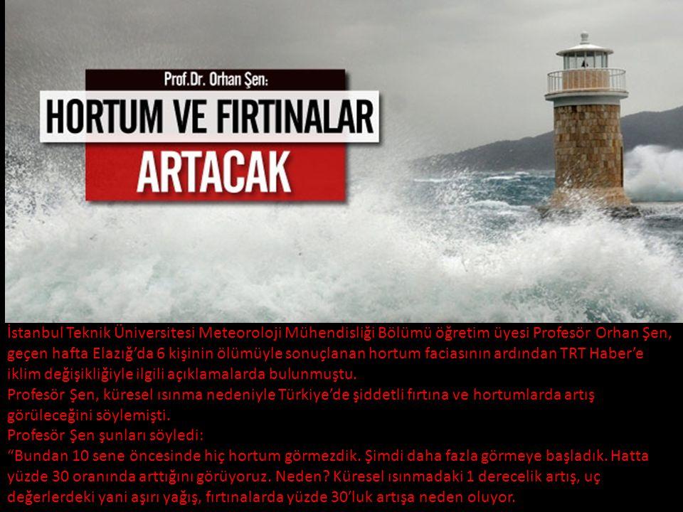 İstanbul Teknik Üniversitesi Meteoroloji Mühendisliği Bölümü öğretim üyesi Profesör Orhan Şen, geçen hafta Elazığ'da 6 kişinin ölümüyle sonuçlanan hortum faciasının ardından TRT Haber'e iklim değişikliğiyle ilgili açıklamalarda bulunmuştu.