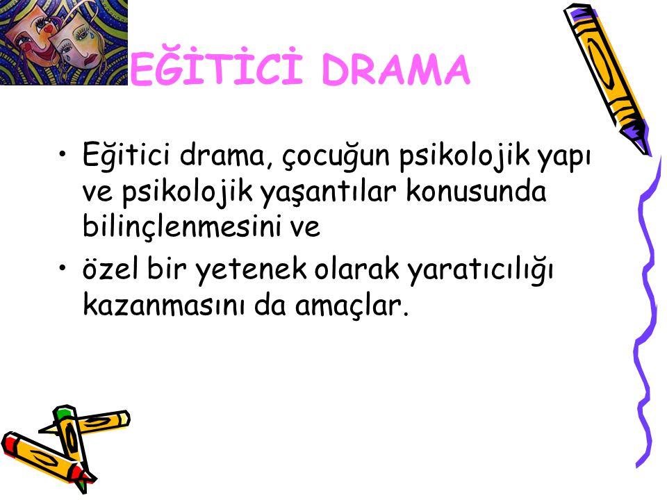 EĞİTİCİ DRAMA Eğitici drama, çocuğun psikolojik yapı ve psikolojik yaşantılar konusunda bilinçlenmesini ve.