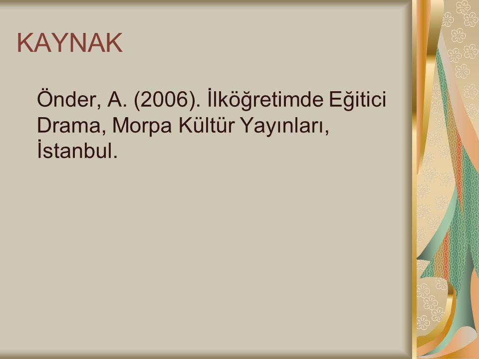 KAYNAK Önder, A. (2006). İlköğretimde Eğitici Drama, Morpa Kültür Yayınları, İstanbul.