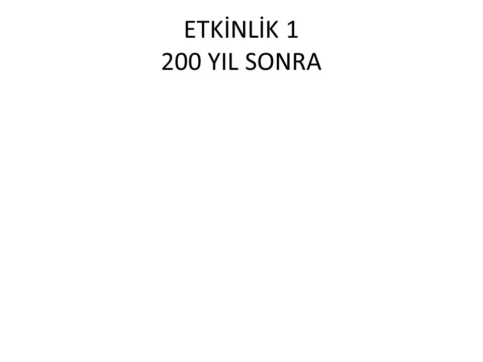 ETKİNLİK 1 200 YIL SONRA