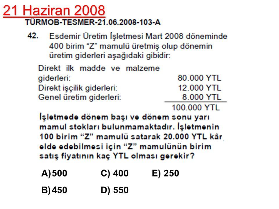 21 Haziran 2008 500 C) 400 E) 250 450 D) 550