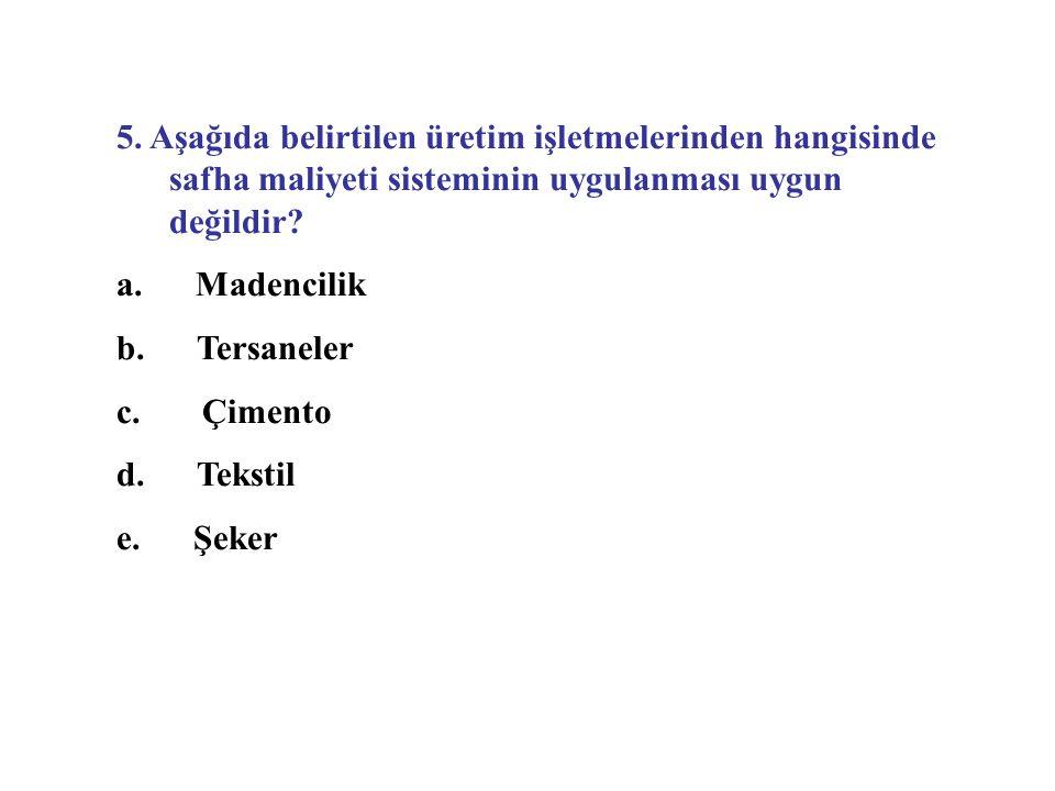 5. Aşağıda belirtilen üretim işletmelerinden hangisinde safha maliyeti sisteminin uygulanması uygun değildir