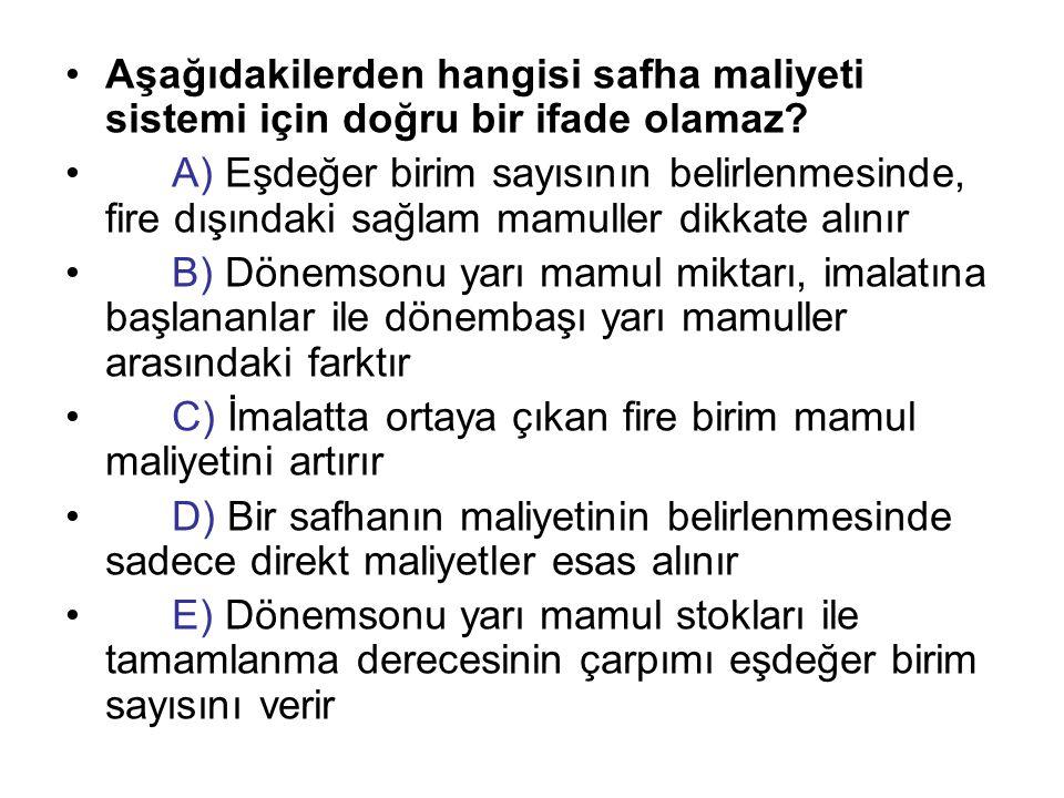 Aşağıdakilerden hangisi safha maliyeti sistemi için doğru bir ifade olamaz