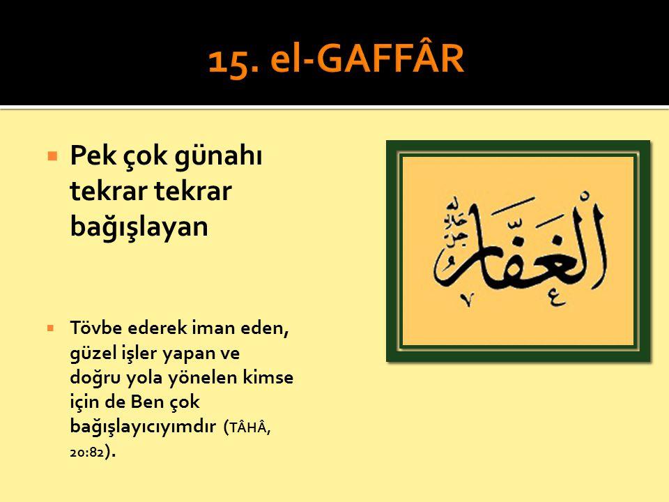 15. el-GAFFÂR Pek çok günahı tekrar tekrar bağışlayan