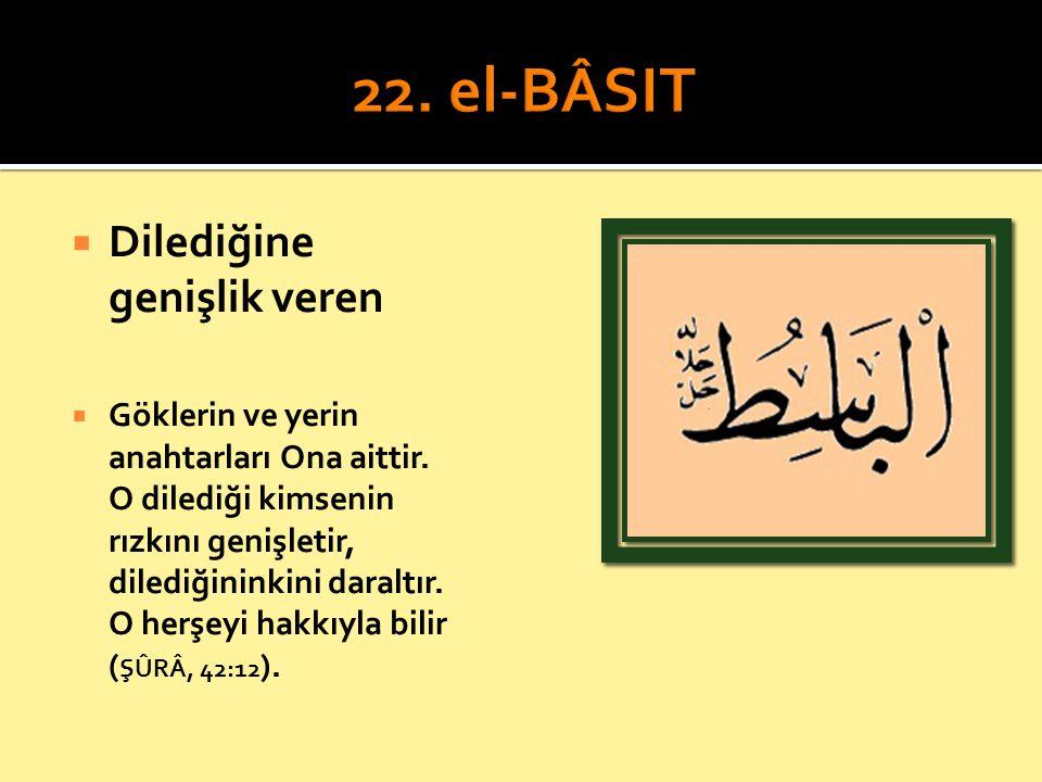 22. el-BÂSIT Dilediğine genişlik veren
